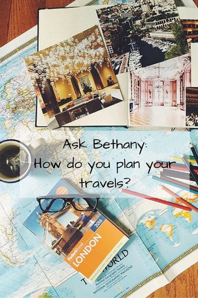 Ask Bethany_ How do you plan your travels_